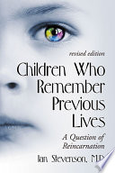 Children Who Remember Previous Lives: A Question of Reincarnation, rev. ed.