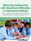 Observing Adolescents with Attachment Difficulties in Educational Settings