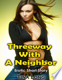 Threeway With a Neighbor  Erotic Short Story