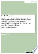 Die kommunikative Didaktik nach Klaus Schaller - Eine Untersuchung der sprachlichen Dimension des Unterrichts und der Grenzen dieser (Ein-)Dimensionalität