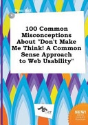 100 Common Misconceptions about Don t Make Me Think  a Common Sense Approach to Web Usability