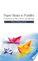 Paper Boats in Puddles A Collection of Short Stories and Musings