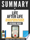 Summary Of Life After Life The Bestselling Original Investigation That Revealed Near Death Experiences By Raymond Moody