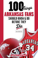 100 Things Arkansas Fans Should Know   Do Before They Die