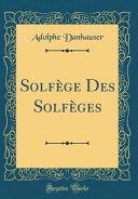 Solfège Des Solfèges (Classic Reprint)