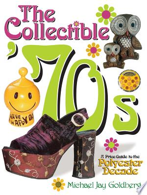 Collectible '70s: A Price Guide to the Polyster Decade - ISBN:9781440225215
