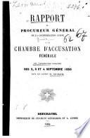 Rapport du procureur général de la Confédération suisse à la chambre d'accusation fédérale sur l'insurrection royaliste des 2, 3 et 4 - septembre 1856