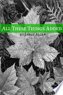 All These Things Added (Annotated with Biography about James Allen)