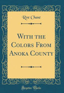 With the Colors from Anoka County  Classic Reprint