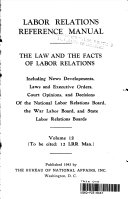 Labor Relations Reference Manual The Law And The Facts Of Labor Relations Vol 12
