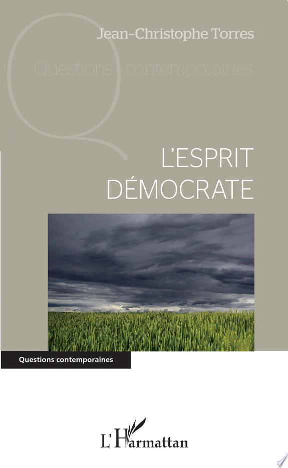 L'esprit démocrate / Jean-Christophe Torres.- Paris : L'Harmattan , DL 2017