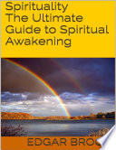 Spirituality  The Ultimate Guide to Spiritual Awakening