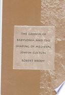 The Geonim of Babylonia and the Shaping of Medieval Jewish Culture