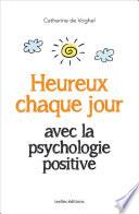 Heureux chaque jour  avec la psychologie positive