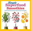 Simple Superfood Smoothies A Smoothie Recipe Book To Supercharge Your Health