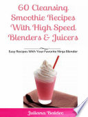 60 Cleansing Smoothie Recipes With High Speed Blenders Juicers