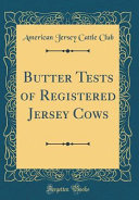 Butter Tests of Registered Jersey Cows (Classic Reprint)