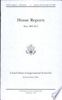 United States Congressional Serial Set  Serial No  14801  House Reports Nos  805 811