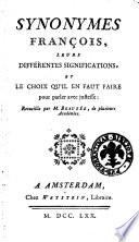 Synonymes françois, leurs différentes significations, et le choix qu'il enfaut faire pour parler avec justesse: recueillis per M. Beauzée, de plusieurs Académies