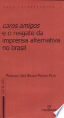 Caros Amigos e o resgate da imprensa alternativa no Brasil