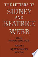 The Letters of Sidney and Beatrice Webb  Volume 1  Apprenticeships 1873 1892