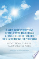 Change in the Perceptions of Pre-Service Teachers as a Result of the Difficulties They Faced During Elt Practicum