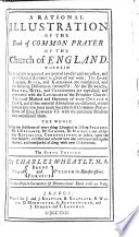 A Rational Illustration of the Book of Common Prayer of the Church of England ... Being the Substance of Every Thing Liturgical in Bishop Sparrow, Mr. L'Estrange, Dr. Comber, Dr. Nichols, and All Former Ritualists, Commentators, Or Others, Upon the Same Subject ... The Sixth Edition. By Charles Wheatly ..