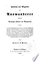 Handbuch und Wegweiser für auswanderer nach den Vereinigten Staaten von Nordamerika ...
