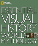 National Geographic Essential Visual History Of World Mythology : a detailed survey of creation stories and myths...