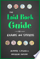 THE LAID BACK GUIDE TO EXAMS and STRESS