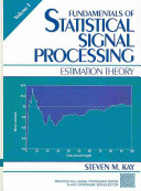 Fundamentals of Statistical Signal Processing: WITH Estimation Theory, Volume 1 AND Detection Theory