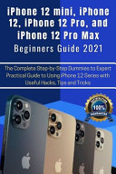 IPhone 12 Mini, IPhone 12, IPhone 12 Pro, and IPhone 12 Pro Max Beginners Guide 2021