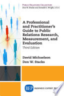 A Professional and Practitioner s Guide to Public Relations Research  Measurement  and Evaluation  Third Edition