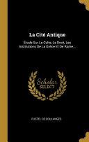 La Cit Antique Tude Sur Le Culte Le Droit Les Institutions De La Gr Ce Et De Rome