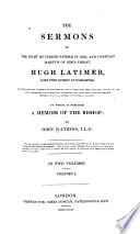 The Sermons of the Right Reverend Father in God  and Constant Martyr of Jesus Christ  Hugh Latimer  Sometime Bishop of Worcester
