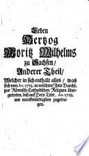 Merckwürdiges Leben Des Durchlauchtigsten Fürsten u. Herrn, Herrn Moritz Wilhelms, Hertzogs zu Sachsen, Jülich, Cleve u. Berg, auch Engern und Westphalen [et]c