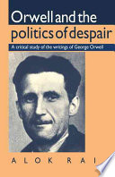 Orwell And The Politics Of Despair book
