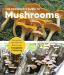The Beginner S Guide To Mushrooms