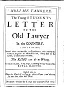 Book Noli me tangere. The young Student's Letter to the old Lawyer in the Country. Containing several other authenticks, to corroborate ... the ... exposition, lately sent by the latter, of that Royal Maxim, The King can do no wrong. [By J. Brydall.] To which is added, a postscript, consisting of some Words of the Royal Martyr