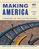 Making America: A History of the United States, Volume 1: To 1877, Brief
