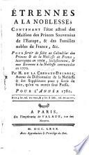Étrennes à la noblesse, contenant l'état actuel des maisons des princes souverains de l'Europe, & des familles nobles de France