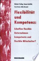 Flexibilität und Kompetenz: Schaffen flexible Unternehmen kompetente und flexible Mitarbeiter?