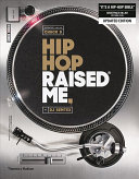 Hip Hop Raised Me : hip hop over the last forty years,...