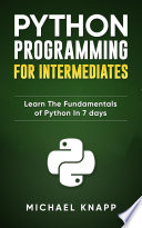 Python Programming For Intermediates Learn The Fundamentals Of Python In 7 Days