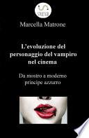 L evoluzione del personaggio del vampiro nel cinema  da mostro a moderno principe azzurro