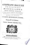 Stephani Baluzii Tutelensis Miscellanea Novo Ordine Digesta Et Non Paucis Ineditis Monumentis Opportunisque Animadversionibus Aucta
