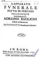 L apparato funerale fatto in Perugia nell essequie dell illustrissimo Adriano Baglioni disteso in narratione dal Distratto Academico Insensato