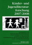 Kinder- und Jugendliteraturforschung 2007/2008 : mit einer Gesamtbibliographie der Veröffentlichungen des Jahres 2007