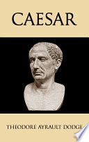 illustration Caesar: A History of the Art of War Among the Romans Down to the End of the Roman Empire, With a Detailed Account of the Campaigns of Caius Julius Caesar