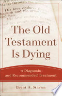The Old Testament Is Dying  Theological Explorations for the Church Catholic
